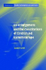 EU Enlargement and the Constitutions of Central and Eastern Europe (Cambridge Studies in European Law and Policy)