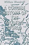 A Concise History of the Modern World : 1500 to the Present, Woodruff, William, 0312099622