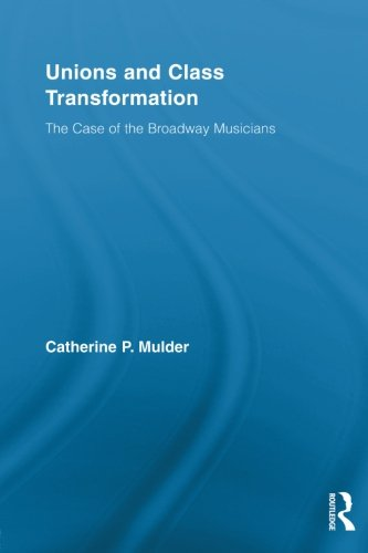 Unions and Class Transformation: The Case of the Broadway Musicians (New Political Economy)