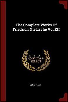 Book The Complete Works Of Friedrich Nietzsche Vol XII
