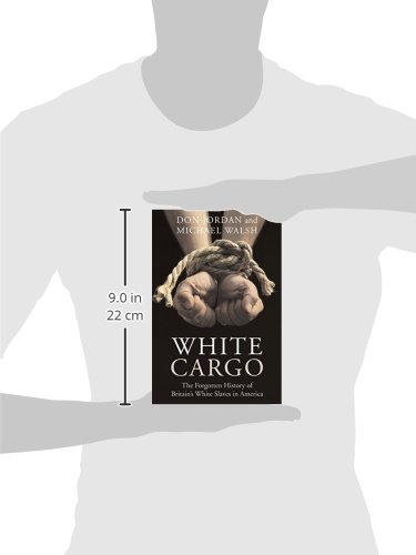 White Cargo: The Forgotten History of Britains White Slaves in America: Amazon.es: Don Jordan, Michael Walsh: Libros en idiomas extranjeros
