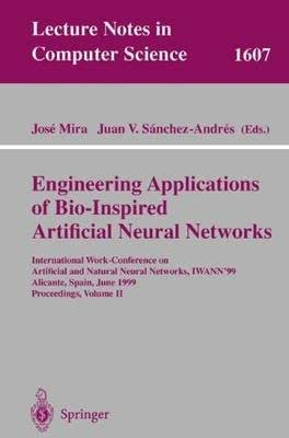 Engineering Applications of Bio-Inspired Artificial Neural Networks: International Work-Conference on Artificial and Natural Neural Networks, ... Volume II (Lecture Notes in Computer Science) [Paperba