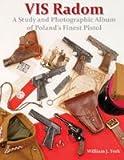 VIS Radom : A Study and Photographic Album of Poland's Finest Pistol, York, William, 0970799780
