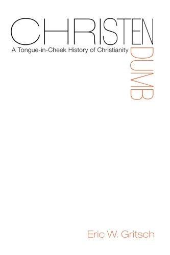 Christendumb: A Tongue-in-Cheek History of Christianity