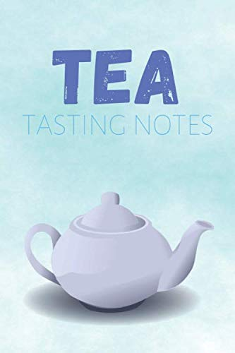 Tea Tasting Notes: Tasting Journal & Tea Drinking Notebook - Quotes Diary To Draw Write In (110 Pages, 6 x 9 in) Gift For Family, Students, Kids, Girl, School (Tea Journals) (Tea Forte Tea Press)