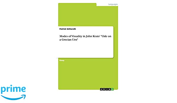 Modes Of Visuality In John Keats Ode On A Grecian Urn Patrick  Modes Of Visuality In John Keats Ode On A Grecian Urn Patrick  Schlereth  Amazoncom Books