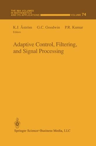 Adaptive Control, Filtering, and Signal Processing (The IMA Volumes in Mathematics and its Applications)