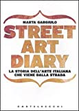 Street art diary. La storia dell'arte italiana che viene dalla strada