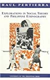 Explorations in Social Theory and Philippine Ethnography, Pertierra, Raul, 9715421342