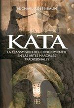 Kata/ Kata: La Transmision Del Conocimiento En Las Artes Marciales/ the Transmission of the Knowledge in the Martial Arts (Spanish Edition)