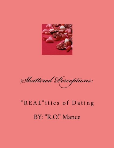 Read Online Shattered Perceptions: REAL ities of Dating ebook
