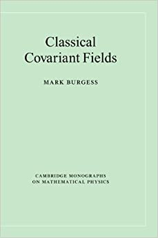 Book Classical Covariant Fields (Cambridge Monographs on Mathematical Physics)