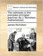 Book The rudiments or first principles of English grammar. By J. Nicholson, mathematician.