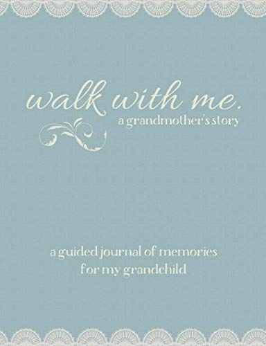 Walk With Me A Grandmother's Story: A Guided Journal of Memories For My Grandchild
