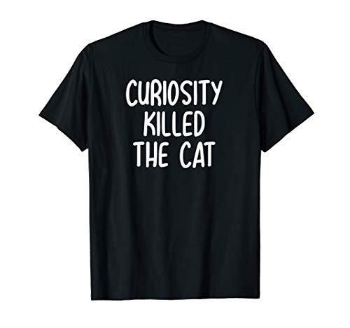 Funny Curiosity Killed The Cat Joke Sarcastic Family  T-Shirt
