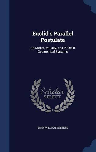 Euclid's Parallel Postulate: Its Nature, Validity and Place in Geometrical Systems