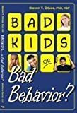 Bad Kids... or Bad Behavior, Steven T. Olivas, 0982031327