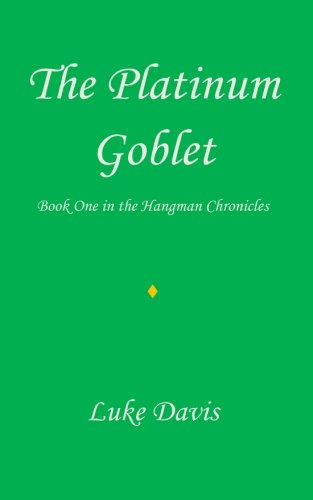 Platinum Goblet (The Platinum Goblet (The Hangman Chronicles) (Volume 1))