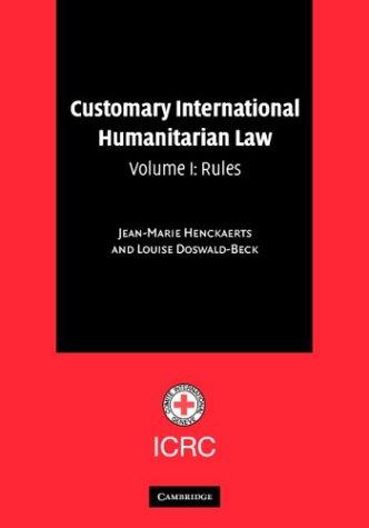 1: Customary International Humanitarian Law (Customary International Humanitarian Law 3 Volume Set) (Volume 1)