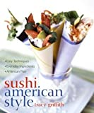 img - for Sushi American Style [Hardcover] [2004] First Edition Ed. Tracy Griffith book / textbook / text book
