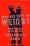 img - for Why are They So Weird?: What's Really Going on in a Teenager's Brain book / textbook / text book