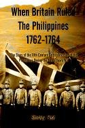 When Britain Ruled The Philippines 1762 1764  The Story Of The 18th Century British