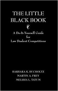 The Little Black Book: A Do-It-Yourself Guide for Law School Competitions
