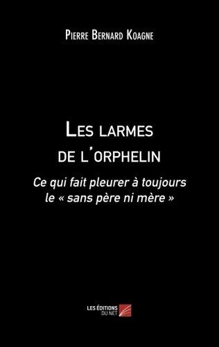 Les larmes de l'orphelin: Ce qui fait pleurer à toujours le « sans père ni mère » (French Edition)