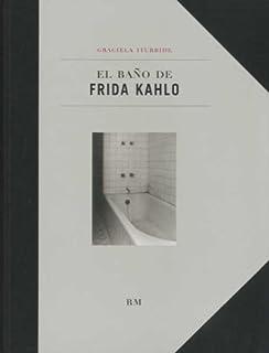 El baño de Frida Kahlo ; Demerol sin fecha de caducidad
