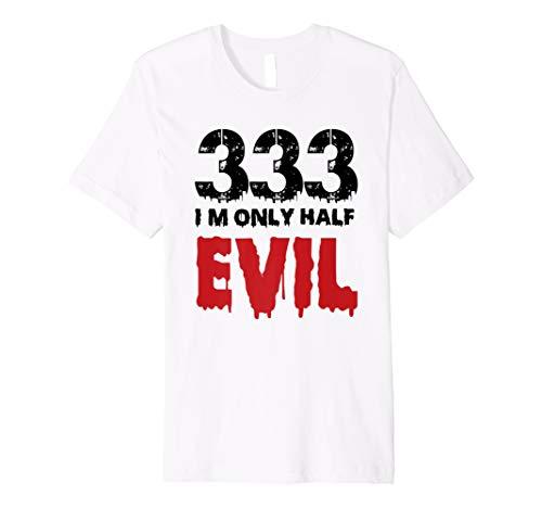 I'M ONLY HALF EVIL 333 Shirt - Funny Holiday T-Shirt