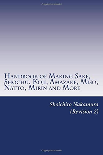 Read Online Handbook of Making Sake, Shochu, Koji, Amazake, Miso, Natto, Mirin and More: Foundation of Japanese Foods ebook