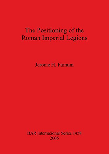The Positioning of the Roman Imperial Legions (BAR International Series) Positioning Bar