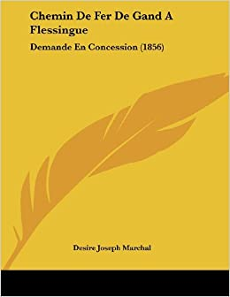 Chemin de Fer de Gand a Flessingue: Demande En Concession (1856)