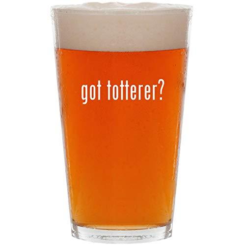 got totterer? - 16oz All Purpose Pint Beer Glass