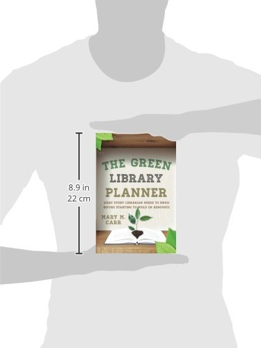The Green Library Planner: What Every Librarian Needs to Know Before Starting to Build or Renovate by Scarecrow Press