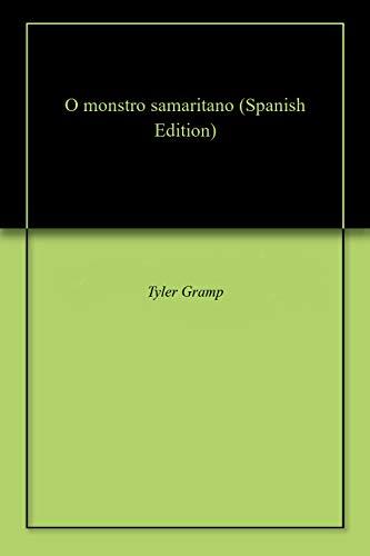 O monstro samaritano (Spanish Edition) by [Gramp, Tyler ]