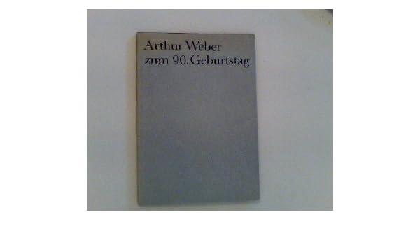 Geburtstag. Ansprachen Seiner Freunde, Vorträge Von Trägern Des  Arthur Weber Preises, Gehalten Am 3. August 1969 In Bad Nauheim, :  Amazon.com: Books