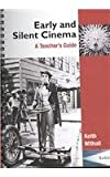 Early and Silent Cinema : A Teacher's Guide, Withall, Keith, 1903663741