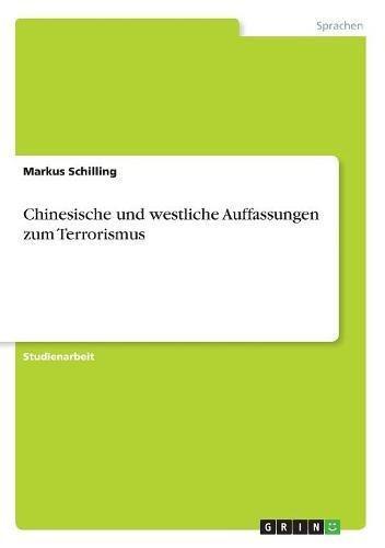 Chinesische und westliche Auffassungen zum Terrorismus Taschenbuch – 16. Juli 2007 Markus Schilling GRIN Verlag 3638670317 Allgemeines