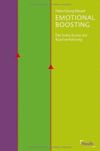 Emotional Boosting - Die hohe Kunst der Kaufverführung Gebundenes Buch – 6. Oktober 2009 Hans-Georg Häusel Haufe-Lexware 3448095907 Betriebswirtschaft