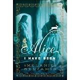 Alice I Have Been: A Novel [DECKLE EDGE] (Hardcover)