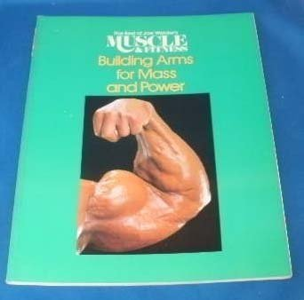 Building Arms for Mass and Power: The Best of Joe Weider's Muscle and Fitness (The Best of Joe Weider's Muscle & fit
