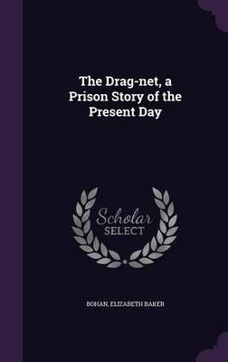 The Drag-Net, a Prison Story of the Present Day(Hardback) - 2016 Edition ebook