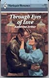 Through Eyes of Love, Katherine Arthur, 0373029918