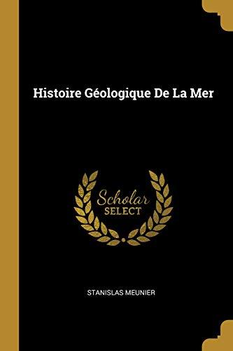 Histoire Géologique de la Mer (French Edition)