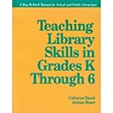 Teaching Library Skills in Grades K Through 6 : A How-to-Do-It Manual, Roach, Catharyn and Moore, JoAnne, 1555701264
