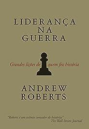 Liderança na guerra: Grandes lições de quem fez história