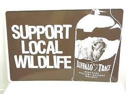 Buffalo Trace Whiskey Metal Tacker Sign Support Local Wildlife