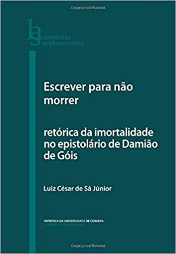 Escrever para não morrer: retórica da imortalidade no epistolário de Damião de Góis
