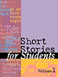 Short Stories for Students: Presenting Analysis, Context & Criticism on Commonly Studied Short Stories, Vol. 1